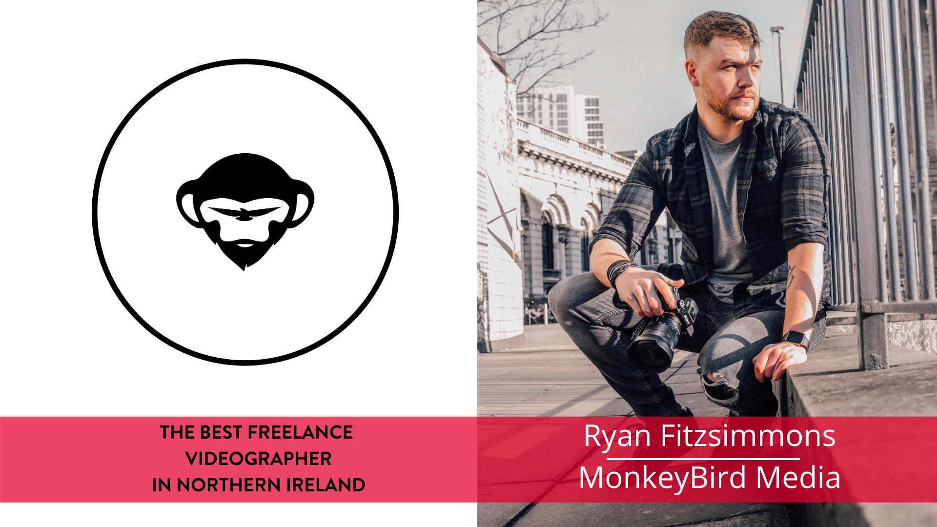 The best freelance Videographer in Northern Ireland - Ryan Fitzsimmons, MonkeyBird Media