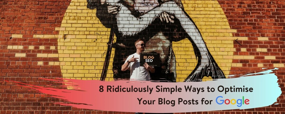 Blog SEO - 8 Ridiculously Simple Ways to Optimise Your Blog Posts for Google - Blog Writer Northern Ireland