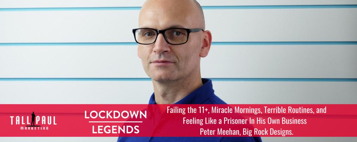 Lockdown Legends Peter Meehan, Big Rock Designs - Freelance Belfast copywriter and web content writer - Tall Paul Marketing